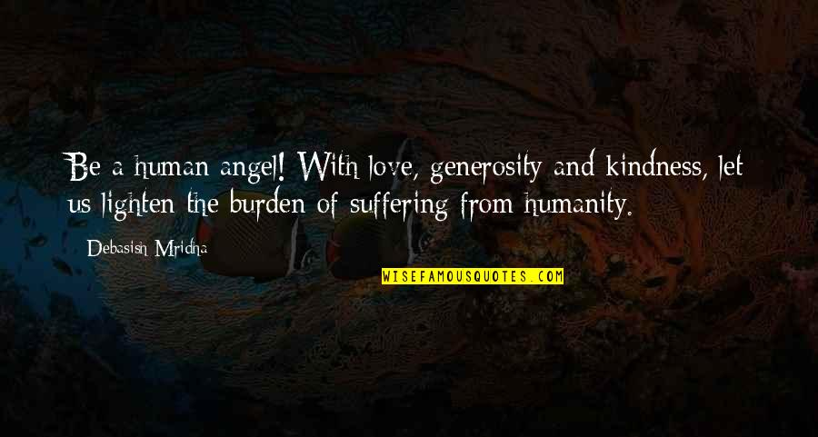 Love And Kindness Quotes By Debasish Mridha: Be a human angel! With love, generosity and