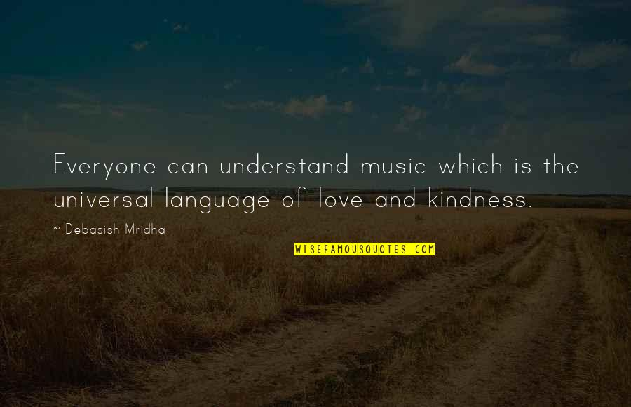 Love And Kindness Quotes By Debasish Mridha: Everyone can understand music which is the universal