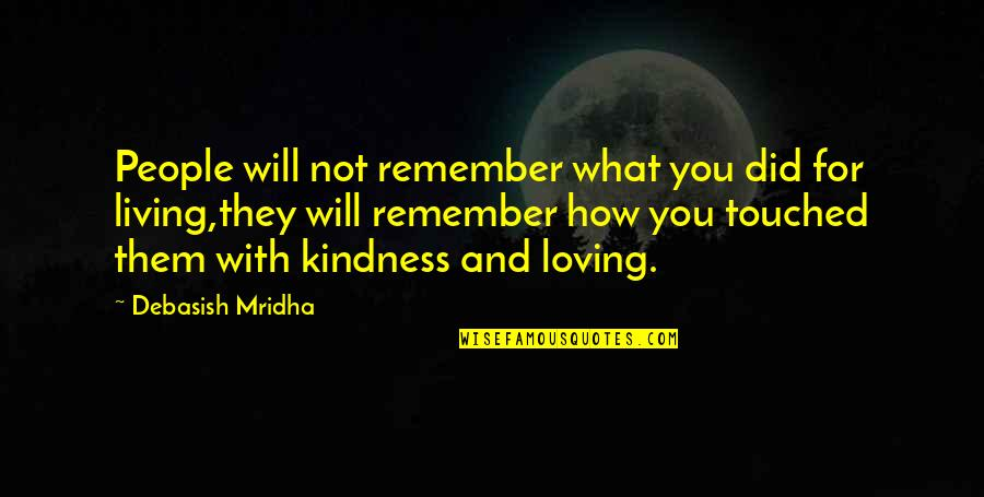 Love And Kindness Quotes By Debasish Mridha: People will not remember what you did for