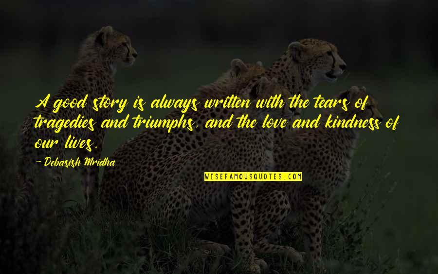 Love And Kindness Quotes By Debasish Mridha: A good story is always written with the
