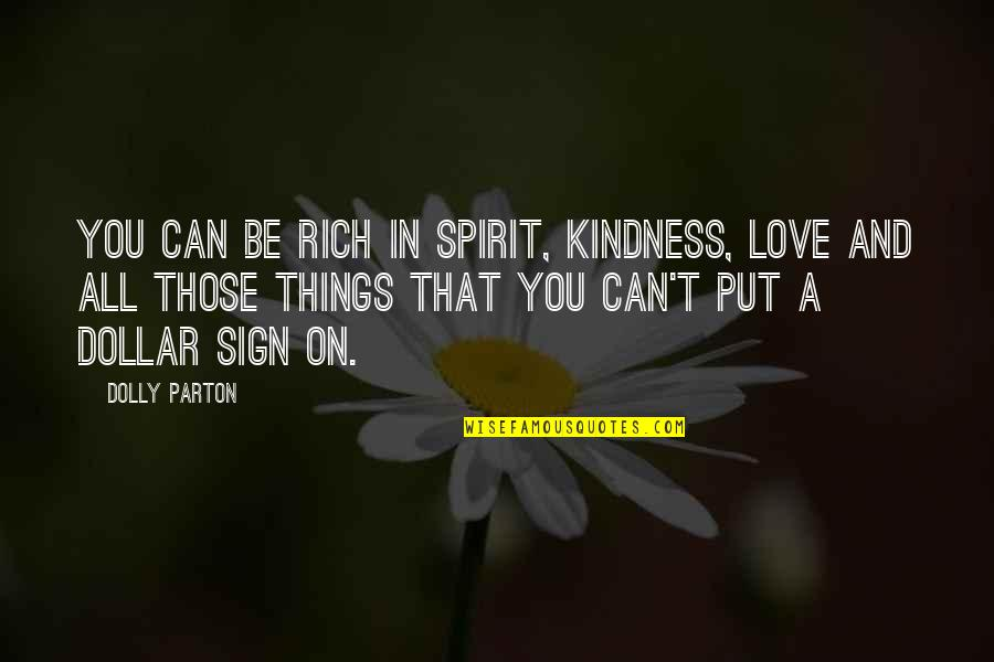 Love And Kindness Quotes By Dolly Parton: You can be rich in spirit, kindness, love