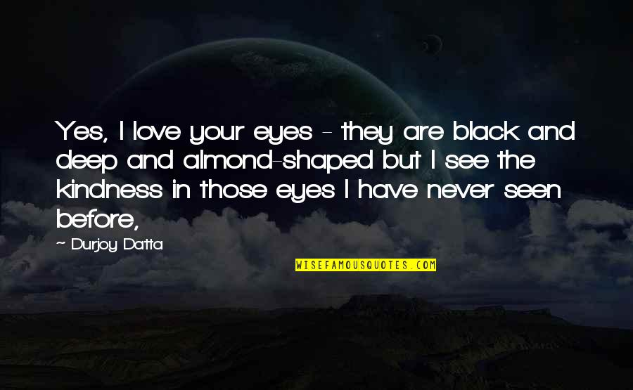 Love And Kindness Quotes By Durjoy Datta: Yes, I love your eyes - they are