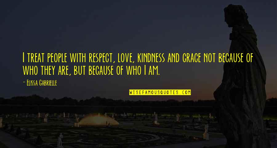 Love And Kindness Quotes By Elissa Gabrielle: I treat people with respect, love, kindness and