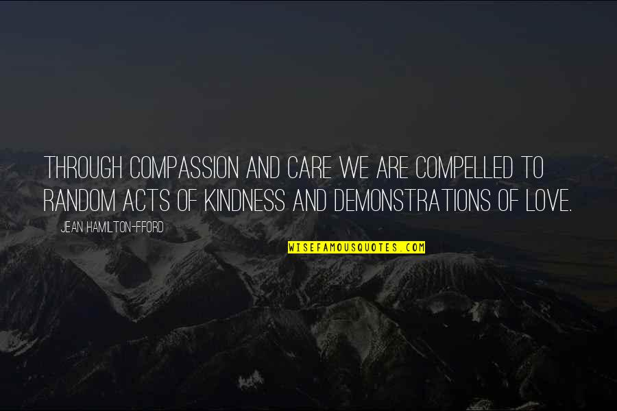 Love And Kindness Quotes By Jean Hamilton-Fford: Through Compassion and Care we are compelled to