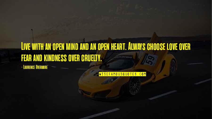 Love And Kindness Quotes By Laurence Overmire: Live with an open mind and an open
