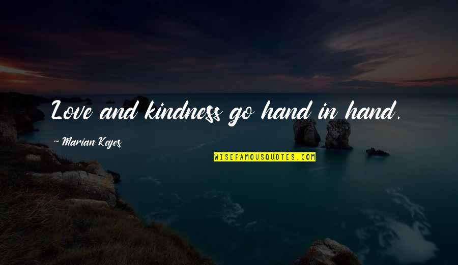 Love And Kindness Quotes By Marian Keyes: Love and kindness go hand in hand.