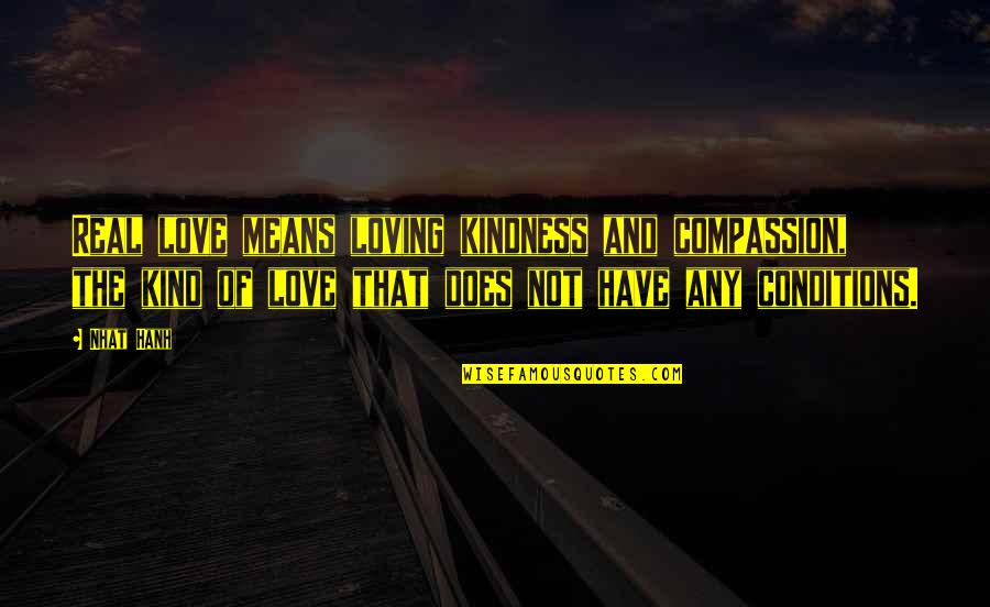 Love And Kindness Quotes By Nhat Hanh: Real love means loving kindness and compassion, the