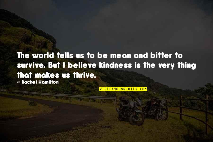Love And Kindness Quotes By Rachel Hamilton: The world tells us to be mean and