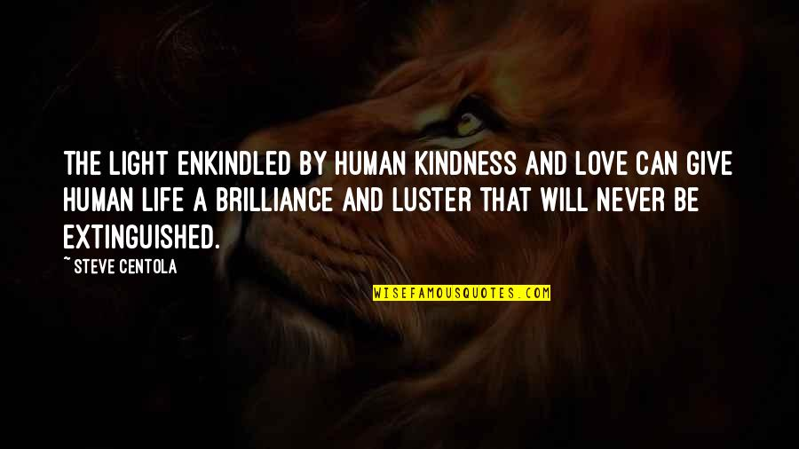 Love And Kindness Quotes By Steve Centola: The light enkindled by human kindness and love