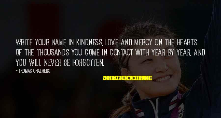 Love And Kindness Quotes By Thomas Chalmers: Write your name in kindness, love and mercy