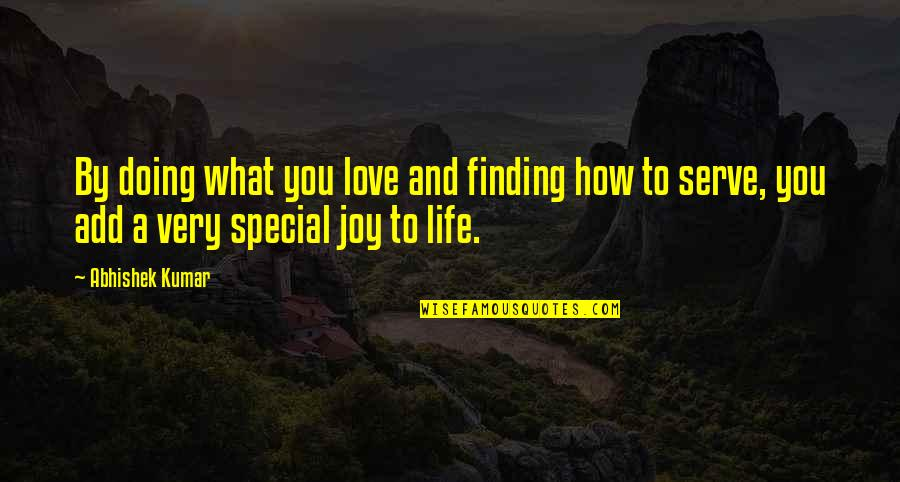 Love And Life And Family Quotes By Abhishek Kumar: By doing what you love and finding how