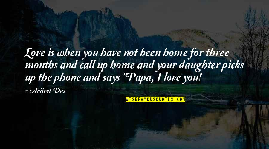 Love And Life And Family Quotes By Avijeet Das: Love is when you have not been home