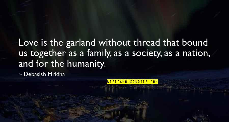Love And Life And Family Quotes By Debasish Mridha: Love is the garland without thread that bound
