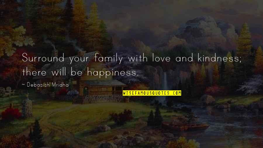 Love And Life And Family Quotes By Debasish Mridha: Surround your family with love and kindness; there
