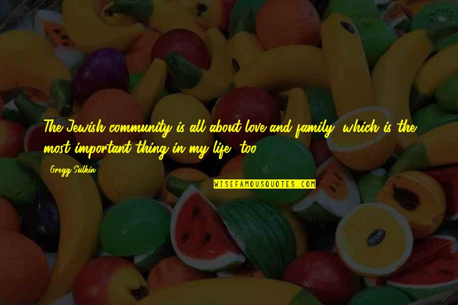 Love And Life And Family Quotes By Gregg Sulkin: The Jewish community is all about love and