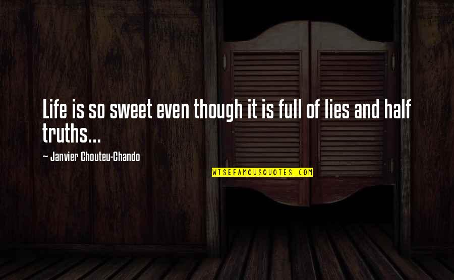 Love And Life And Family Quotes By Janvier Chouteu-Chando: Life is so sweet even though it is