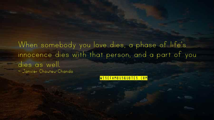 Love And Life And Family Quotes By Janvier Chouteu-Chando: When somebody you love dies, a phase of