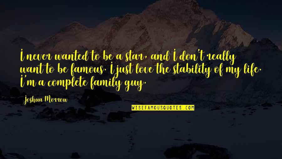 Love And Life And Family Quotes By Joshua Morrow: I never wanted to be a star, and