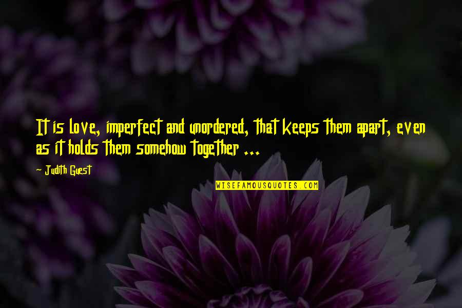 Love And Life And Family Quotes By Judith Guest: It is love, imperfect and unordered, that keeps