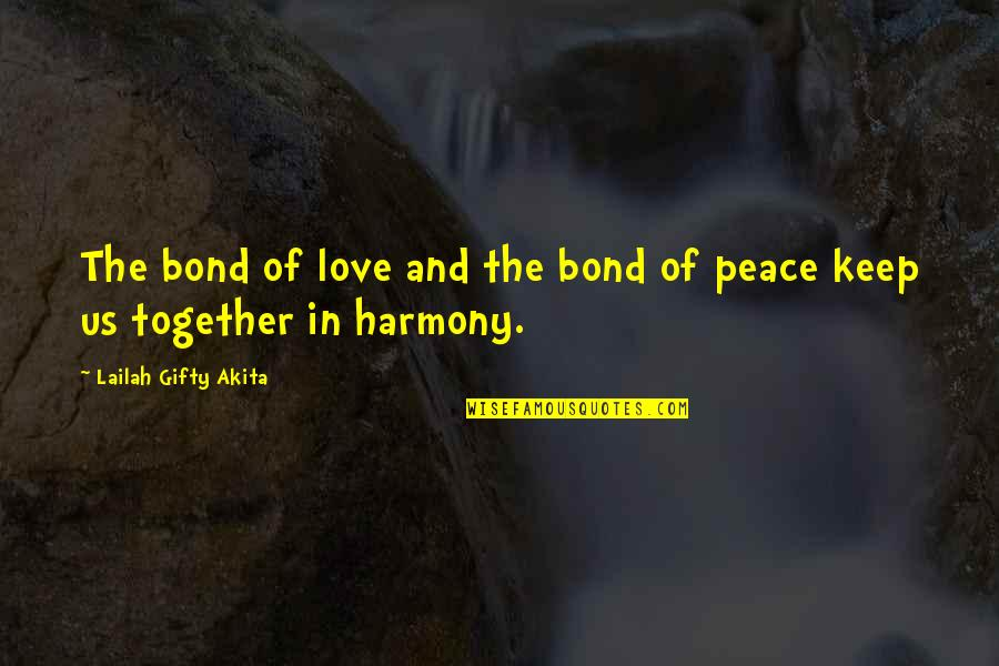 Love And Life And Family Quotes By Lailah Gifty Akita: The bond of love and the bond of