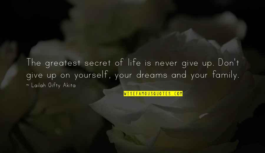 Love And Life And Family Quotes By Lailah Gifty Akita: The greatest secret of life is never give