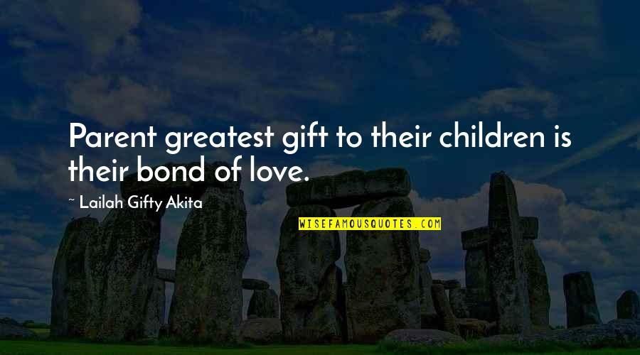 Love And Life And Family Quotes By Lailah Gifty Akita: Parent greatest gift to their children is their