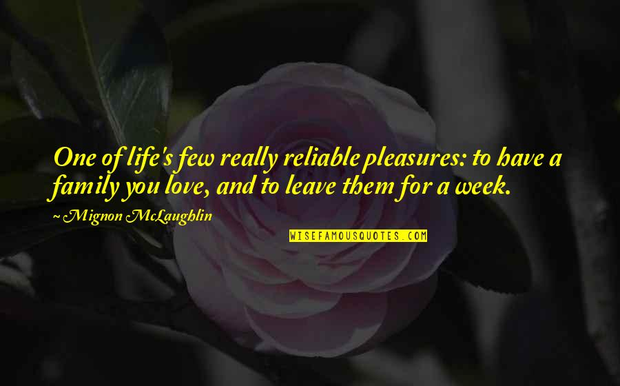 Love And Life And Family Quotes By Mignon McLaughlin: One of life's few really reliable pleasures: to