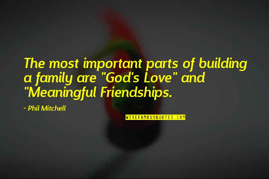 Love And Life And Family Quotes By Phil Mitchell: The most important parts of building a family