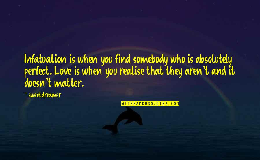 Love And Life And Family Quotes By Sweetdreamer33: Infatuation is when you find somebody who is