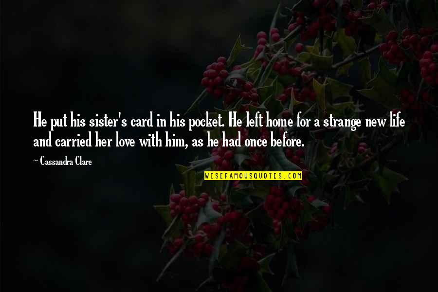 Love And Life For Him Quotes By Cassandra Clare: He put his sister's card in his pocket.