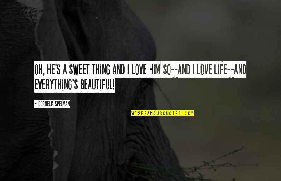 Love And Life For Him Quotes By Cornelia Spelman: Oh, he's a sweet thing and I love