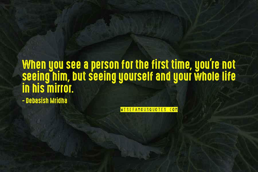 Love And Life For Him Quotes By Debasish Mridha: When you see a person for the first