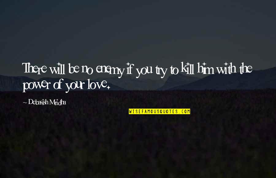Love And Life For Him Quotes By Debasish Mridha: There will be no enemy if you try