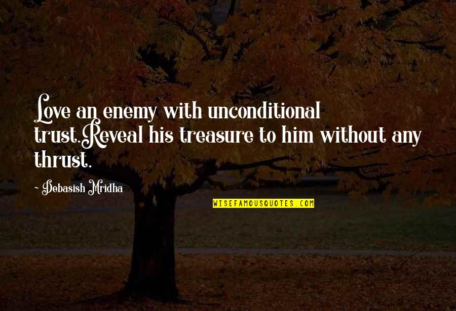 Love And Life For Him Quotes By Debasish Mridha: Love an enemy with unconditional trust.Reveal his treasure