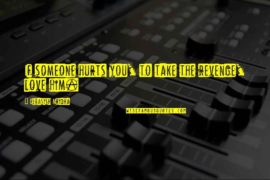 Love And Life For Him Quotes By Debasish Mridha: If someone hurts you, to take the revenge,