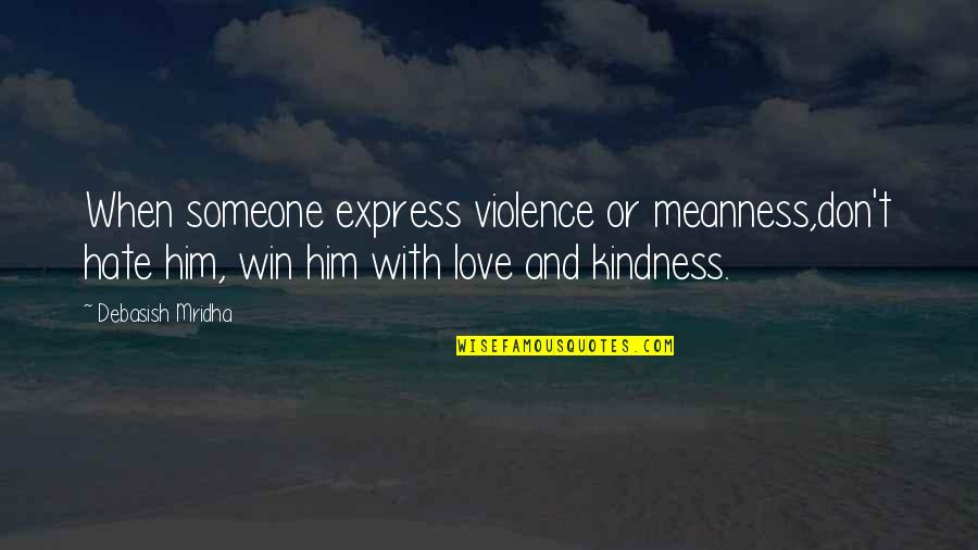 Love And Life For Him Quotes By Debasish Mridha: When someone express violence or meanness,don't hate him,