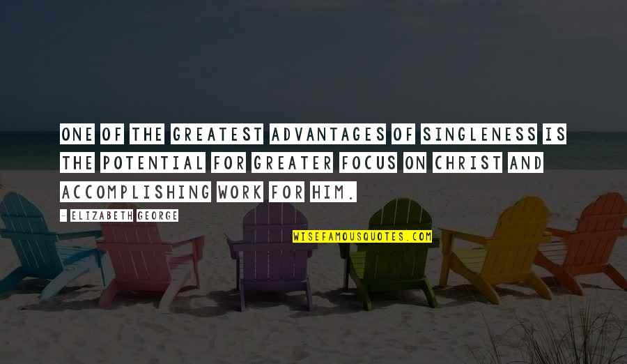 Love And Life For Him Quotes By Elizabeth George: One of the greatest advantages of singleness is