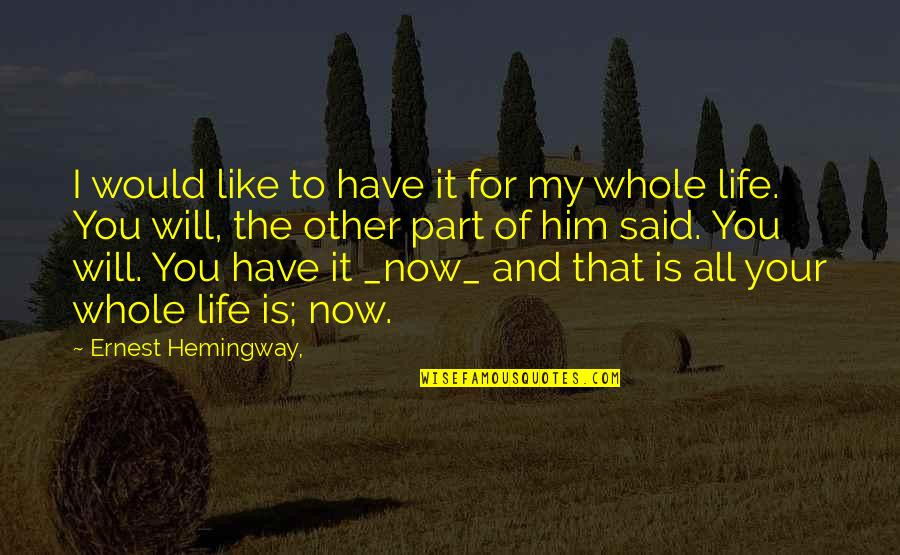 Love And Life For Him Quotes By Ernest Hemingway,: I would like to have it for my