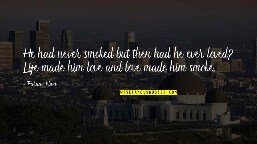 Love And Life For Him Quotes By Faraaz Kazi: He had never smoked but then had he