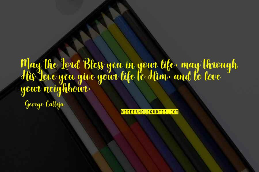 Love And Life For Him Quotes By George Calleja: May the Lord Bless you in your life,