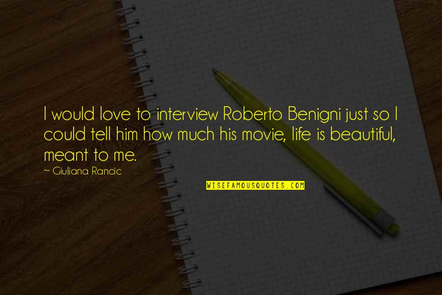 Love And Life For Him Quotes By Giuliana Rancic: I would love to interview Roberto Benigni just