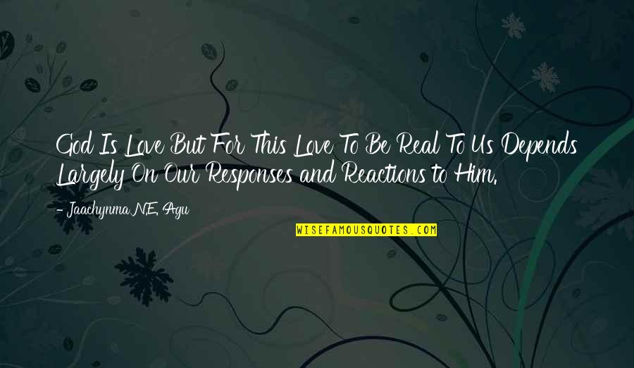 Love And Life For Him Quotes By Jaachynma N.E. Agu: God Is Love But For This Love To