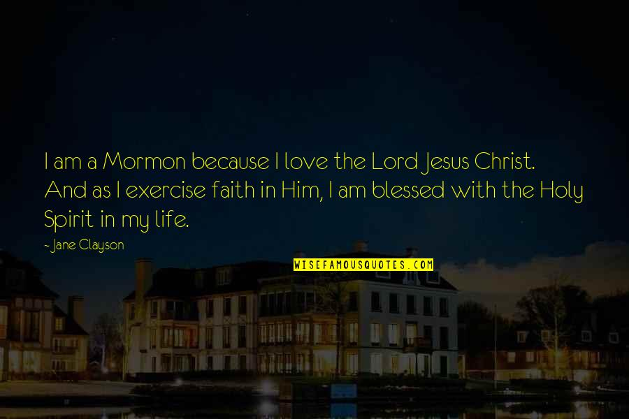 Love And Life For Him Quotes By Jane Clayson: I am a Mormon because I love the