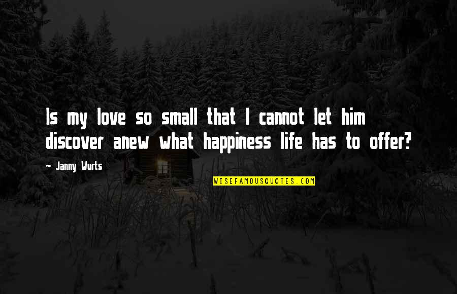 Love And Life For Him Quotes By Janny Wurts: Is my love so small that I cannot