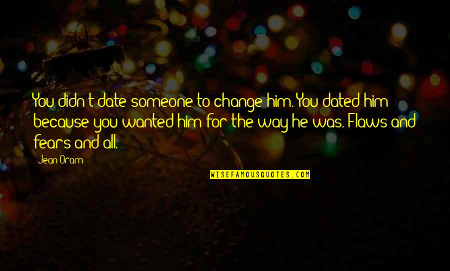 Love And Life For Him Quotes By Jean Oram: You didn't date someone to change him. You