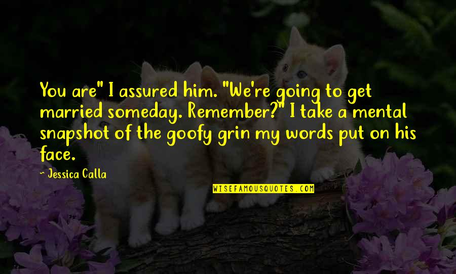 """Love And Life For Him Quotes By Jessica Calla: You are"""" I assured him. """"We're going to"""