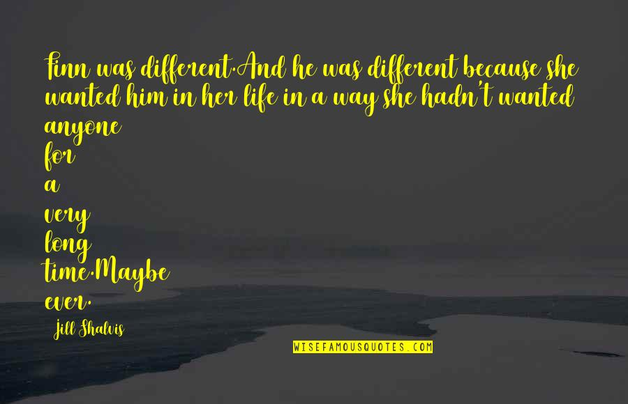 Love And Life For Him Quotes By Jill Shalvis: Finn was different.And he was different because she