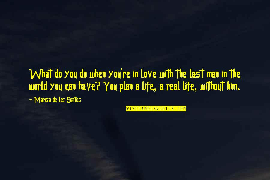 Love And Life For Him Quotes By Marisa De Los Santos: What do you do when you're in love