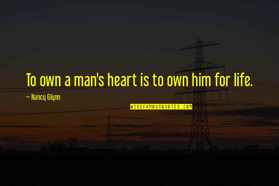 Love And Life For Him Quotes By Nancy Glynn: To own a man's heart is to own