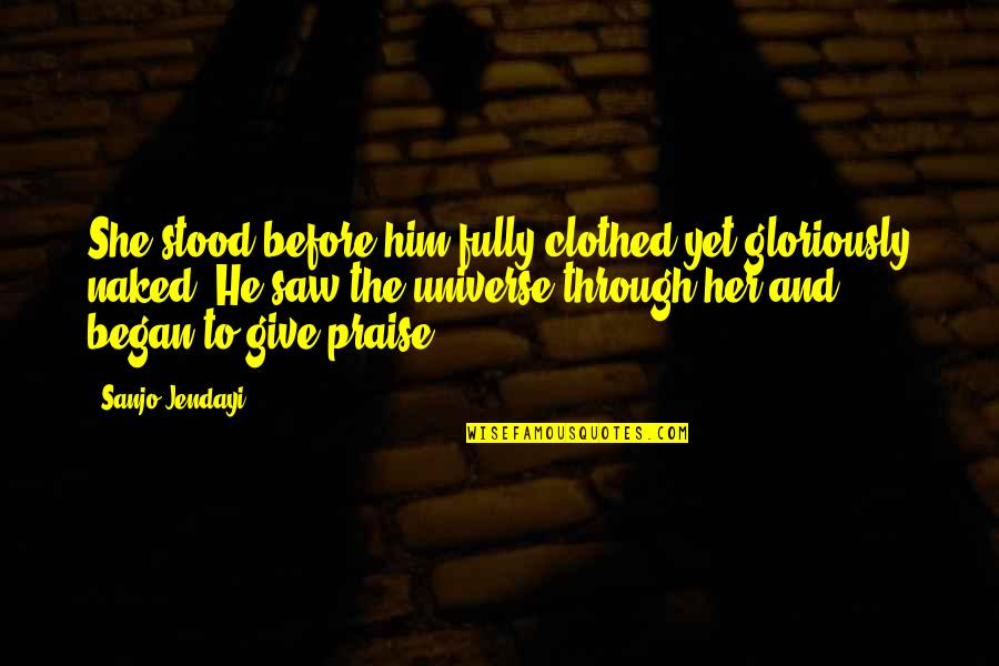 Love And Life For Him Quotes By Sanjo Jendayi: She stood before him fully clothed yet gloriously